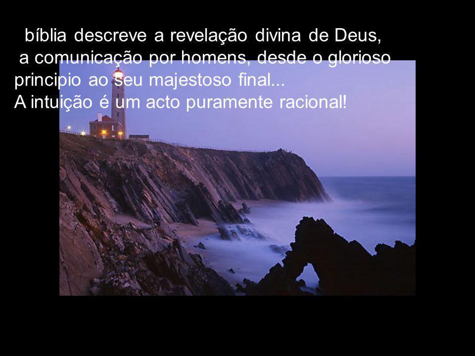 A bíblia descreve a revelação divina de Deus, a comunicação por homens, desde o glorioso principio ao seu majestoso final...
