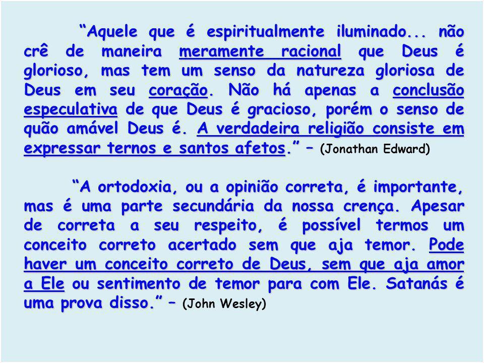"""""""Aquele que é espiritualmente iluminado... não crê de maneira meramente racional que Deus é glorioso, mas tem um senso da natureza gloriosa de Deus em"""
