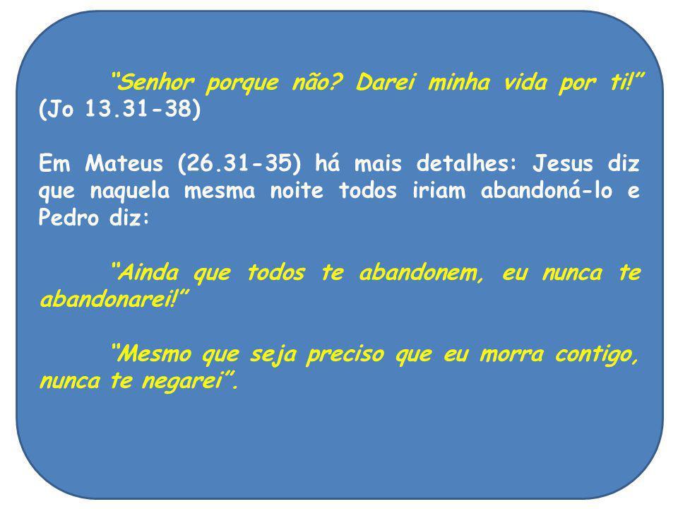 """""""Senhor porque não? Darei minha vida por ti!"""" (Jo 13.31-38) Em Mateus (26.31-35) há mais detalhes: Jesus diz que naquela mesma noite todos iriam aband"""