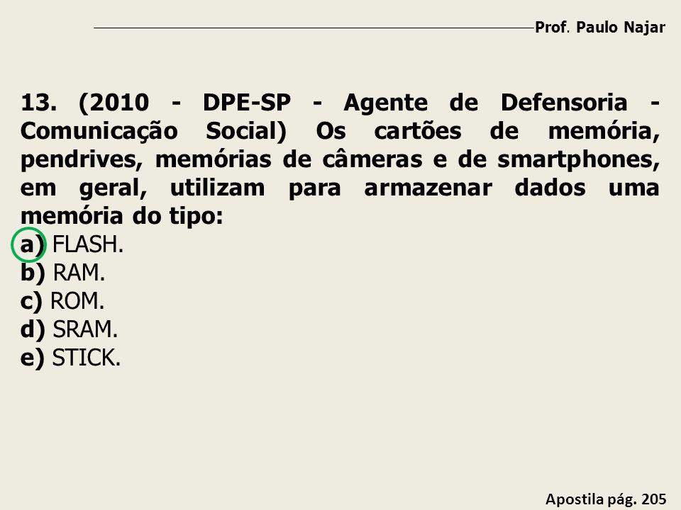 Prof. Paulo Najar Apostila pág. 205 13. (2010 - DPE-SP - Agente de Defensoria - Comunicação Social) Os cartões de memória, pendrives, memórias de câme