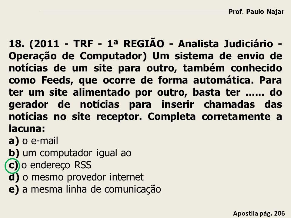 Prof. Paulo Najar Apostila pág. 206 18. (2011 - TRF - 1ª REGIÃO - Analista Judiciário - Operação de Computador) Um sistema de envio de notícias de um