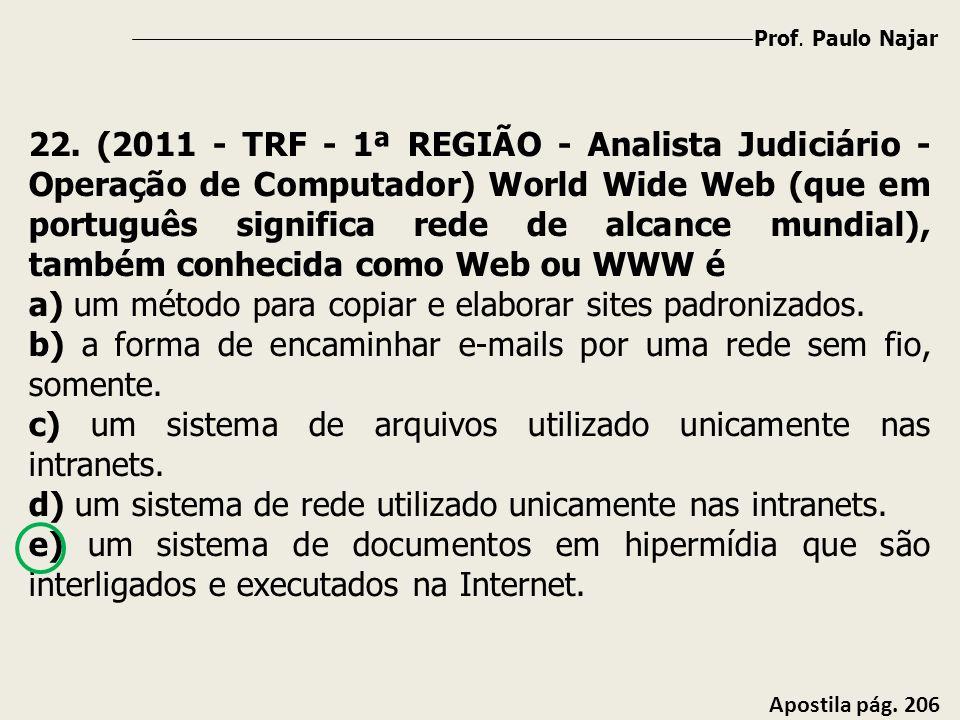 Prof. Paulo Najar Apostila pág. 206 22. (2011 - TRF - 1ª REGIÃO - Analista Judiciário - Operação de Computador) World Wide Web (que em português signi