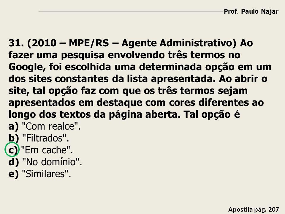 Prof. Paulo Najar Apostila pág. 207 31. (2010 – MPE/RS – Agente Administrativo) Ao fazer uma pesquisa envolvendo três termos no Google, foi escolhida