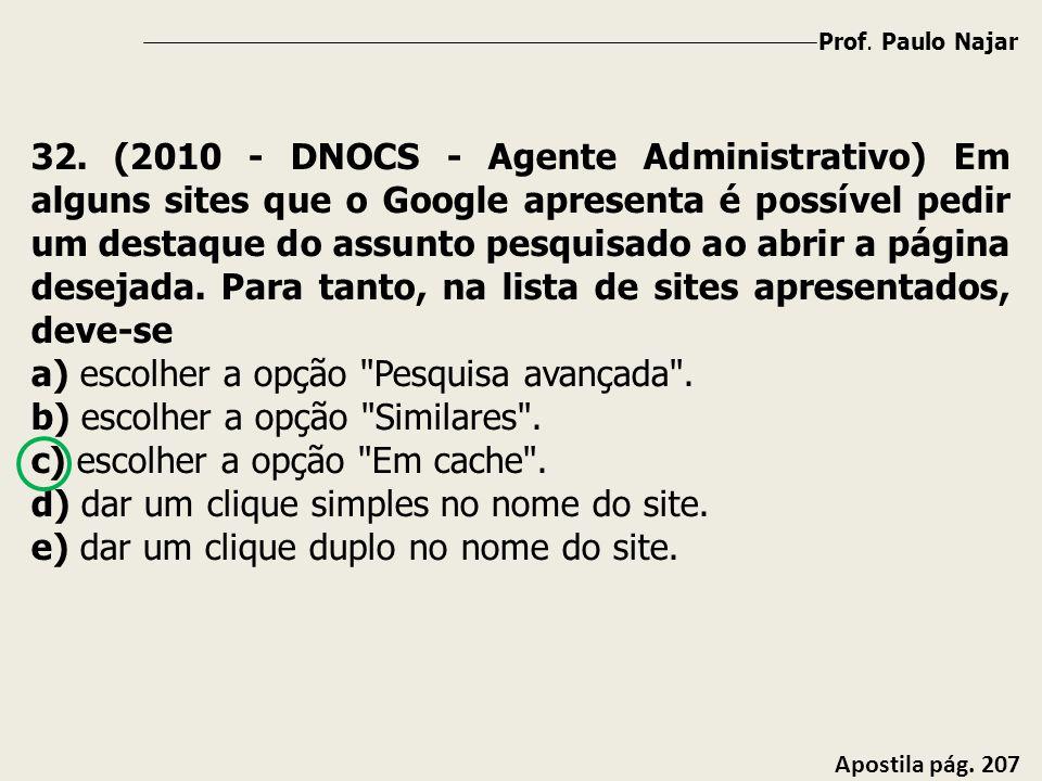Prof. Paulo Najar Apostila pág. 207 32. (2010 - DNOCS - Agente Administrativo) Em alguns sites que o Google apresenta é possível pedir um destaque do