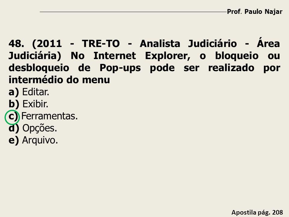 Prof. Paulo Najar Apostila pág. 208 48. (2011 - TRE-TO - Analista Judiciário - Área Judiciária) No Internet Explorer, o bloqueio ou desbloqueio de Pop