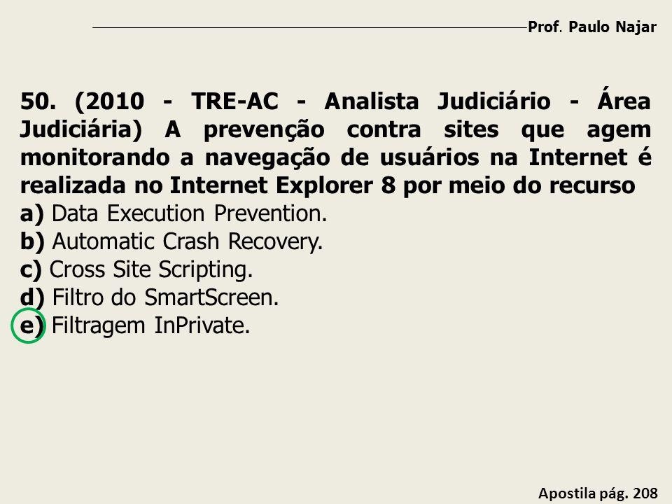 Prof. Paulo Najar Apostila pág. 208 50. (2010 - TRE-AC - Analista Judiciário - Área Judiciária) A prevenção contra sites que agem monitorando a navega