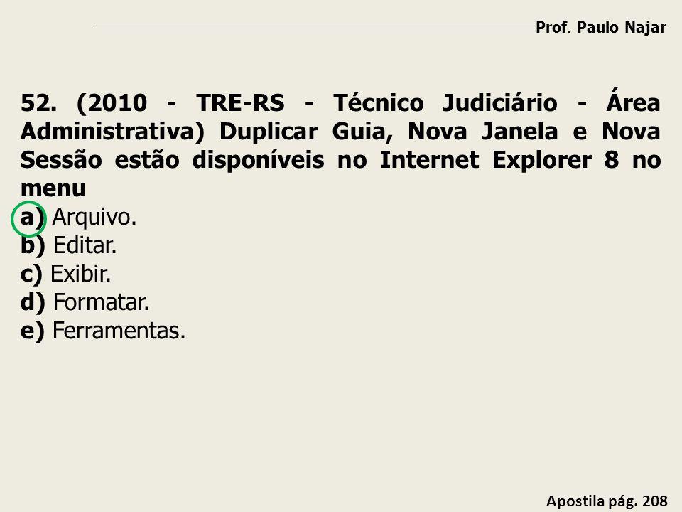 Prof. Paulo Najar Apostila pág. 208 52. (2010 - TRE-RS - Técnico Judiciário - Área Administrativa) Duplicar Guia, Nova Janela e Nova Sessão estão disp