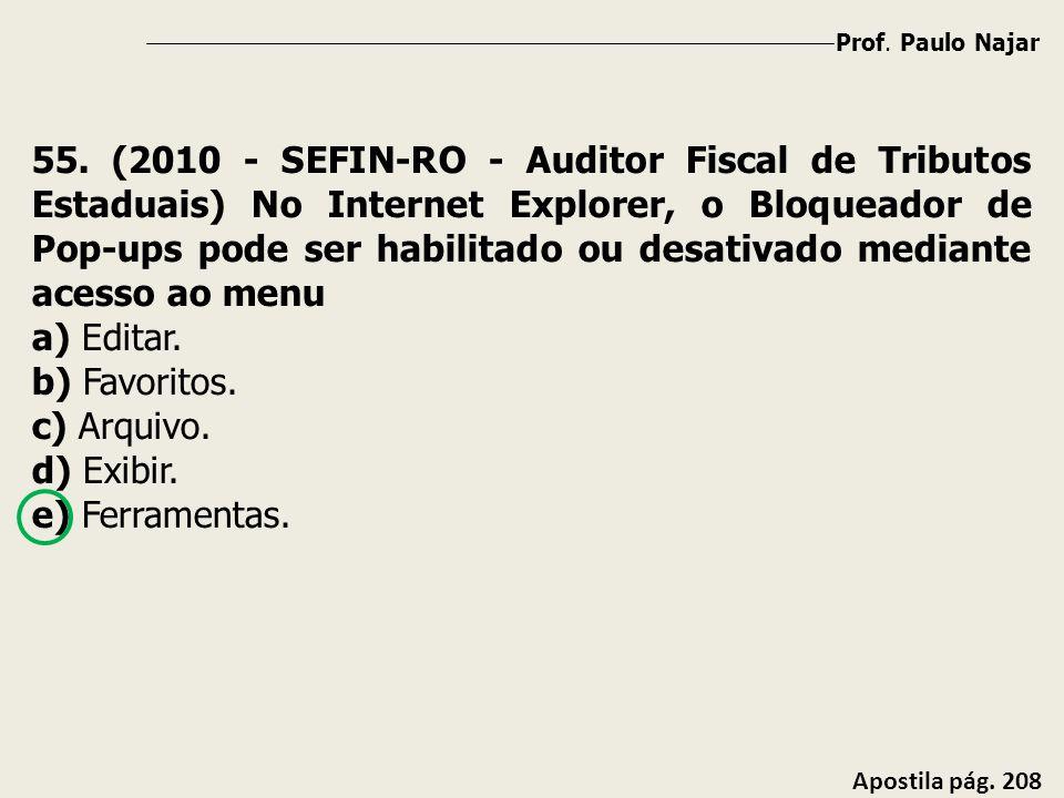 Prof. Paulo Najar Apostila pág. 208 55. (2010 - SEFIN-RO - Auditor Fiscal de Tributos Estaduais) No Internet Explorer, o Bloqueador de Pop-ups pode se