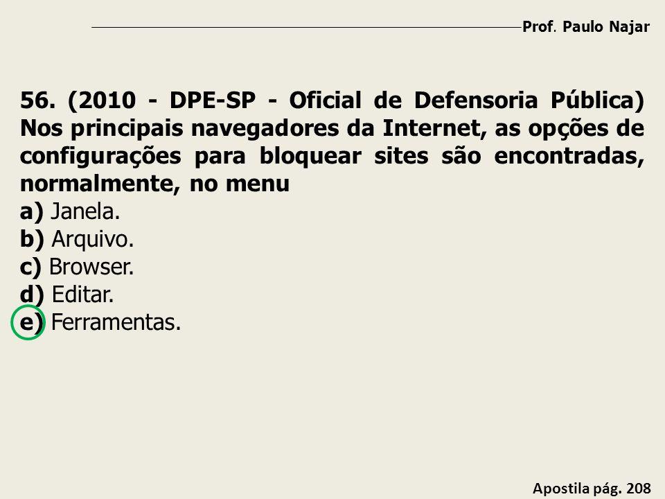 Prof. Paulo Najar Apostila pág. 208 56. (2010 - DPE-SP - Oficial de Defensoria Pública) Nos principais navegadores da Internet, as opções de configura