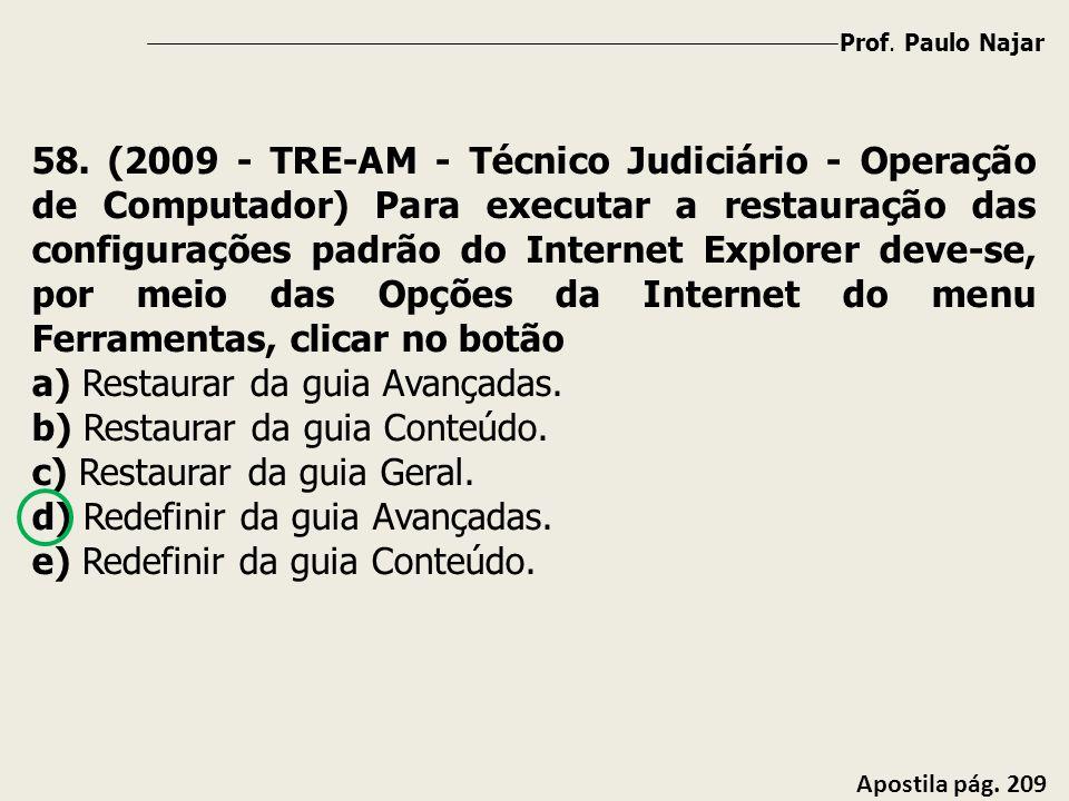 Prof. Paulo Najar Apostila pág. 209 58. (2009 - TRE-AM - Técnico Judiciário - Operação de Computador) Para executar a restauração das configurações pa