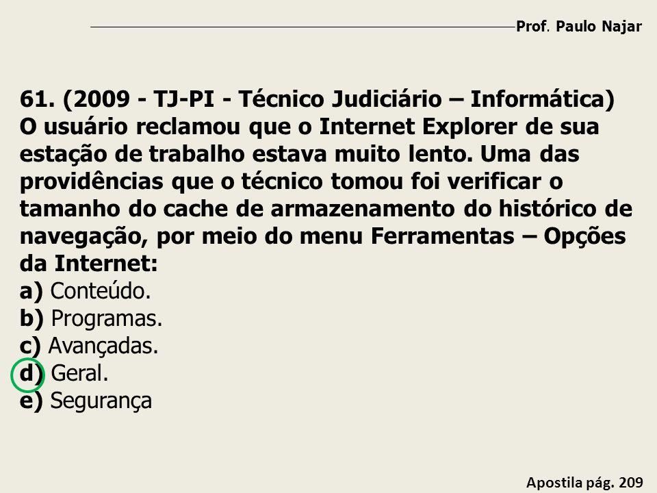 Prof. Paulo Najar Apostila pág. 209 61. (2009 - TJ-PI - Técnico Judiciário – Informática) O usuário reclamou que o Internet Explorer de sua estação de