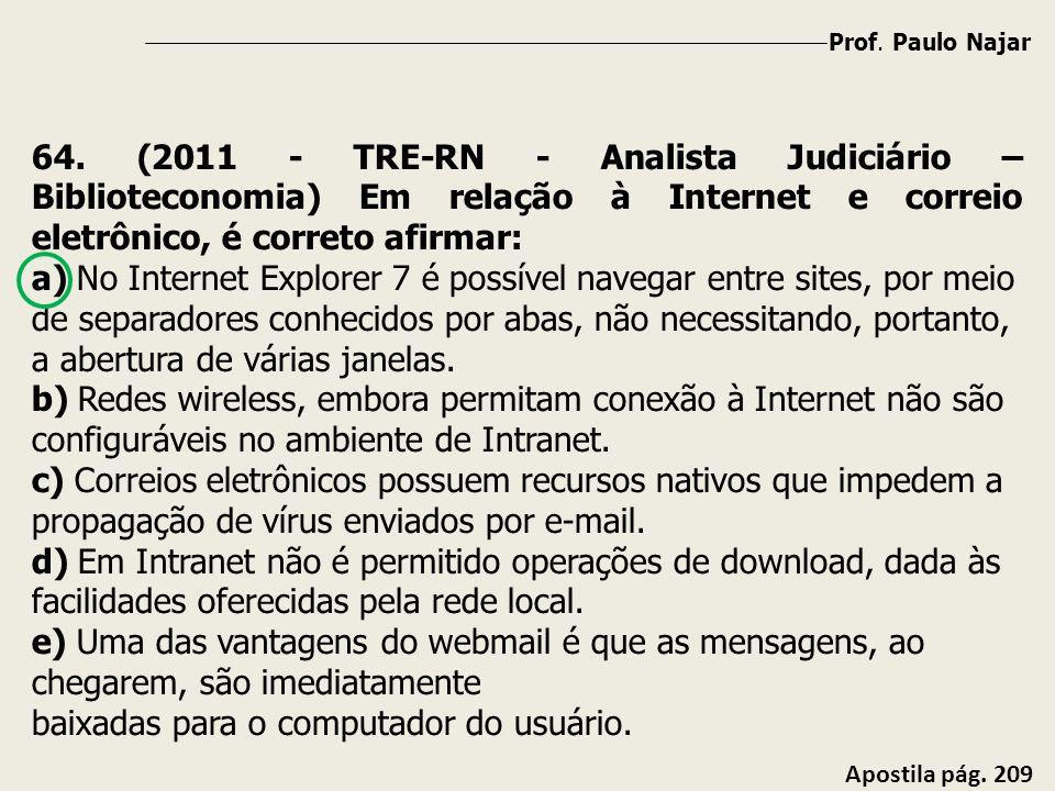 Prof. Paulo Najar Apostila pág. 209 64. (2011 - TRE-RN - Analista Judiciário – Biblioteconomia) Em relação à Internet e correio eletrônico, é correto
