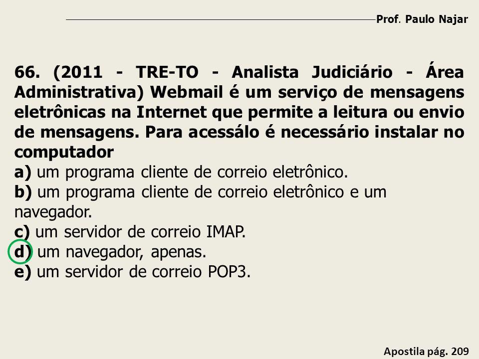 Prof. Paulo Najar Apostila pág. 209 66. (2011 - TRE-TO - Analista Judiciário - Área Administrativa) Webmail é um serviço de mensagens eletrônicas na I