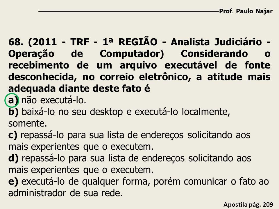 Prof. Paulo Najar Apostila pág. 209 68. (2011 - TRF - 1ª REGIÃO - Analista Judiciário - Operação de Computador) Considerando o recebimento de um arqui