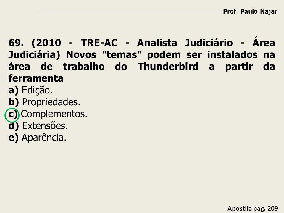 Prof. Paulo Najar Apostila pág. 209 69. (2010 - TRE-AC - Analista Judiciário - Área Judiciária) Novos