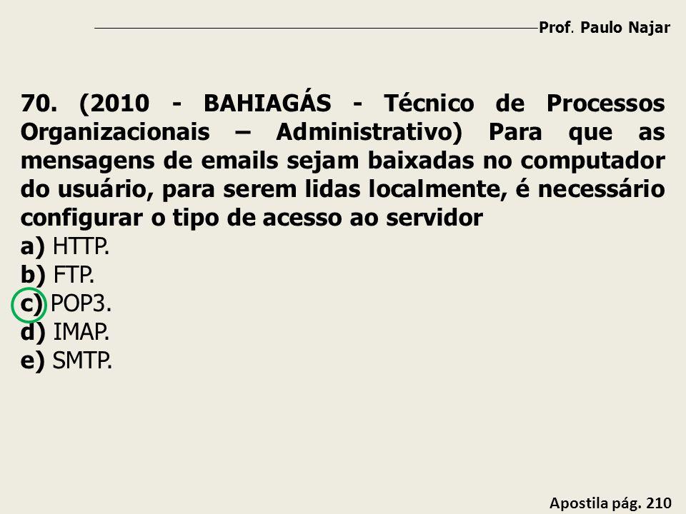 Prof. Paulo Najar Apostila pág. 210 70. (2010 - BAHIAGÁS - Técnico de Processos Organizacionais – Administrativo) Para que as mensagens de emails seja