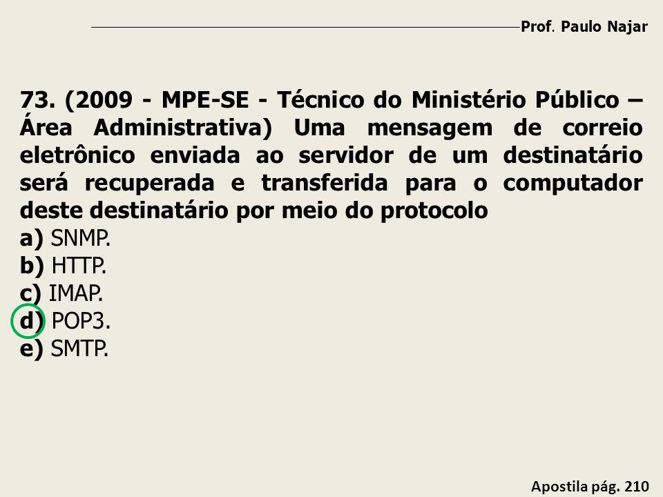 Prof. Paulo Najar Apostila pág. 210 73. (2009 - MPE-SE - Técnico do Ministério Público – Área Administrativa) Uma mensagem de correio eletrônico envia