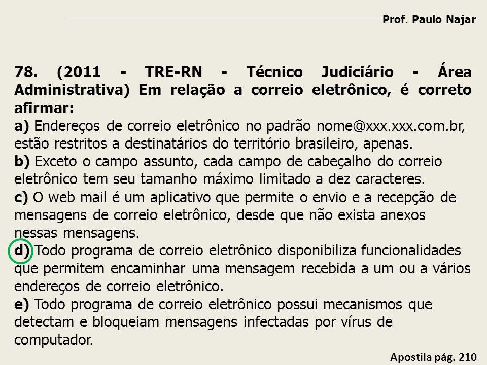 Prof. Paulo Najar Apostila pág. 210 78. (2011 - TRE-RN - Técnico Judiciário - Área Administrativa) Em relação a correio eletrônico, é correto afirmar: