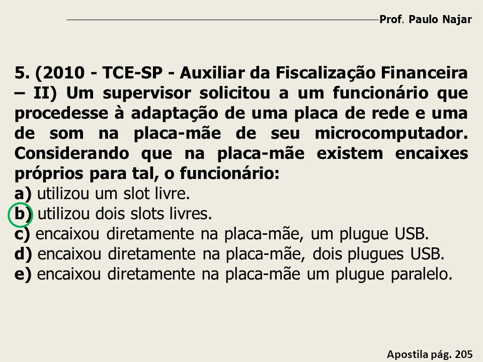 Prof. Paulo Najar Apostila pág. 205 5. (2010 - TCE-SP - Auxiliar da Fiscalização Financeira – II) Um supervisor solicitou a um funcionário que procede