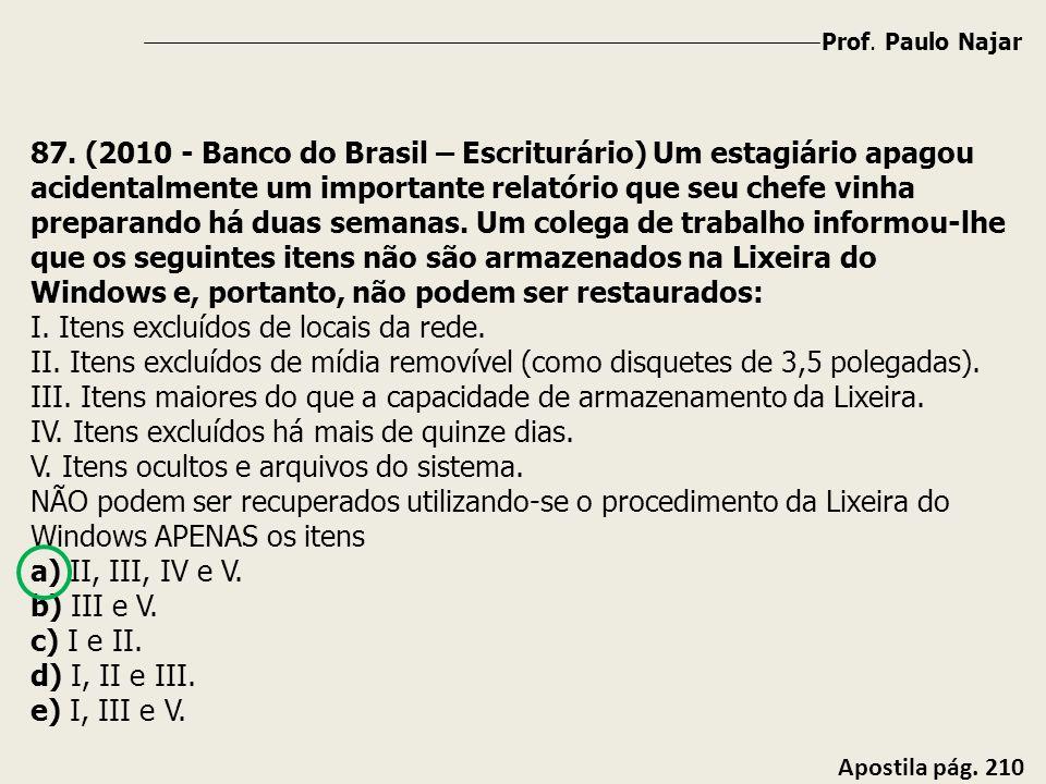 Prof. Paulo Najar Apostila pág. 210 87. (2010 - Banco do Brasil – Escriturário) Um estagiário apagou acidentalmente um importante relatório que seu ch