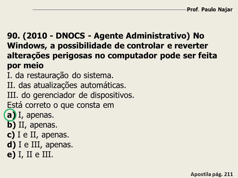 Prof. Paulo Najar Apostila pág. 211 90. (2010 - DNOCS - Agente Administrativo) No Windows, a possibilidade de controlar e reverter alterações perigosa