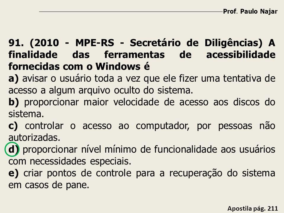 Prof. Paulo Najar Apostila pág. 211 91. (2010 - MPE-RS - Secretário de Diligências) A finalidade das ferramentas de acessibilidade fornecidas com o Wi