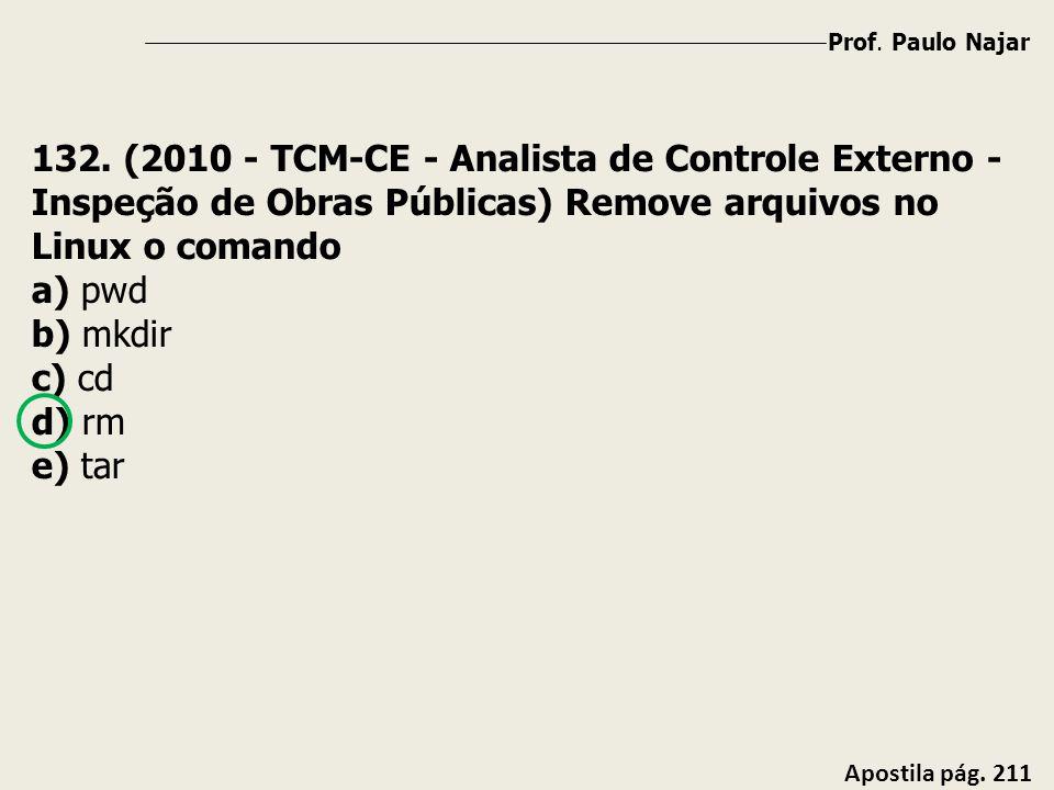 Prof. Paulo Najar Apostila pág. 211 132. (2010 - TCM-CE - Analista de Controle Externo - Inspeção de Obras Públicas) Remove arquivos no Linux o comand