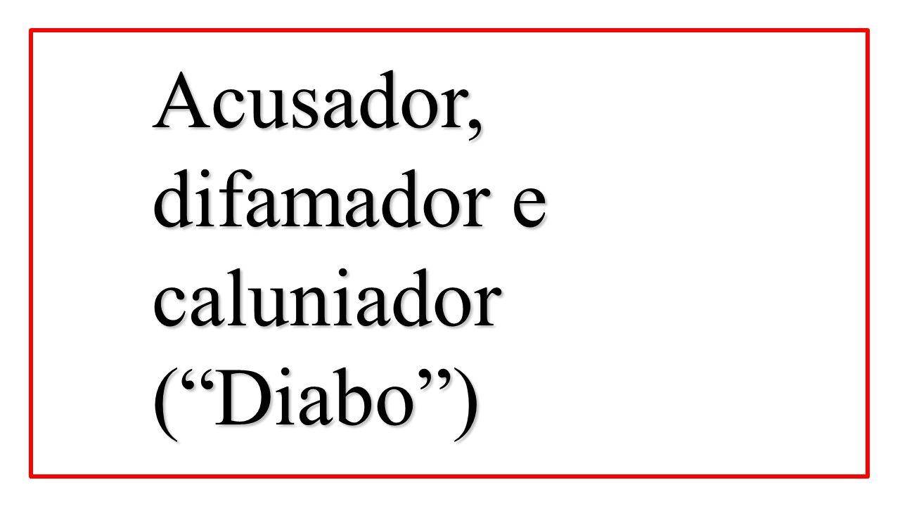 """Acusador, difamador e caluniador (""""Diabo"""")"""
