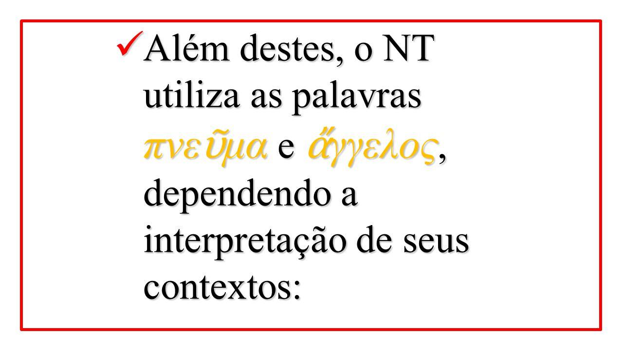 Além destes, o NT utiliza as palavras πνε ῦ μα e ἄ γγελος, dependendo a interpretação de seus contextos: Além destes, o NT utiliza as palavras πνε ῦ μ