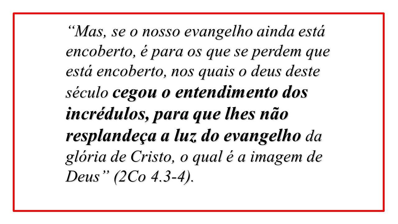 """""""Mas, se o nosso evangelho ainda está encoberto, é para os que se perdem que está encoberto, nos quais o deus deste século cegou o entendimento dos in"""