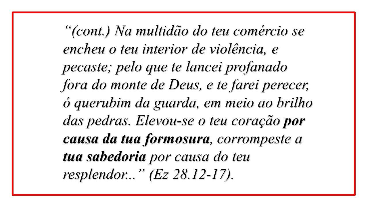 """""""(cont.) Na multidão do teu comércio se encheu o teu interior de violência, e pecaste; pelo que te lancei profanado fora do monte de Deus, e te farei"""