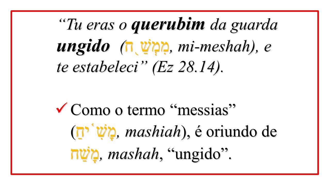 """Como o termo """"messias"""" ( מָשִׁ ֫ יחַ, mashiah), é oriundo de מָשַׁח, mashah, """"ungido"""". Como o termo """"messias"""" ( מָשִׁ ֫ יחַ, mashiah), é oriundo de מָ"""