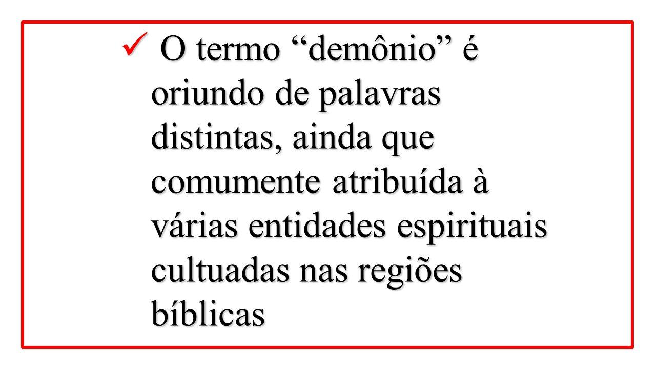 """O termo """"demônio"""" é oriundo de palavras distintas, ainda que comumente atribuída à várias entidades espirituais cultuadas nas regiões bíblicas O termo"""