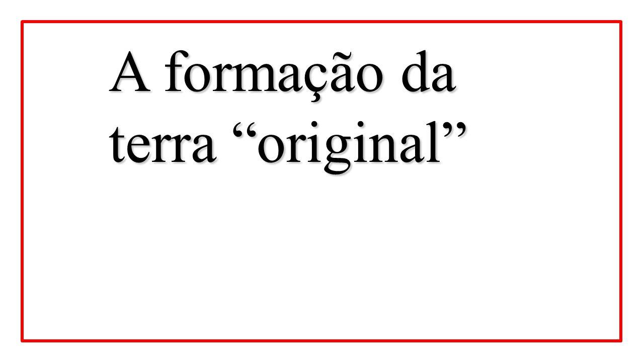 """A formação da terra """"original"""""""