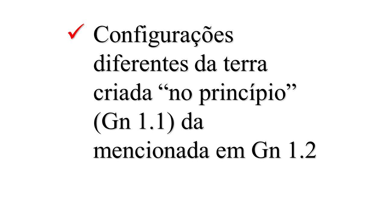 """Configurações diferentes da terra criada """"no princípio"""" (Gn 1.1) da mencionada em Gn 1.2 Configurações diferentes da terra criada """"no princípio"""" (Gn 1"""