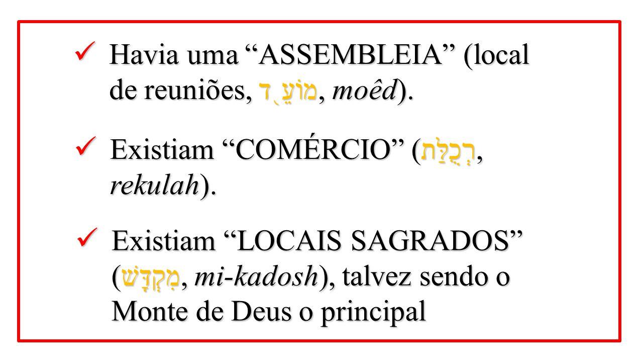 """Havia uma """"ASSEMBLEIA"""" (local de reuniões, מוֹעֵ ֖ ד, moêd). Havia uma """"ASSEMBLEIA"""" (local de reuniões, מוֹעֵ ֖ ד, moêd). Existiam """"COMÉRCIO"""" ( רְכֻלַ"""