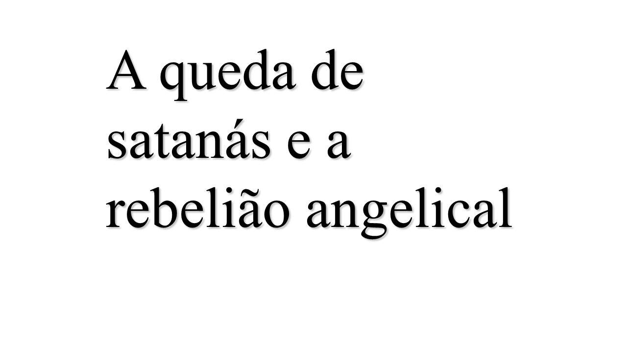 A queda de satanás e a rebelião angelical
