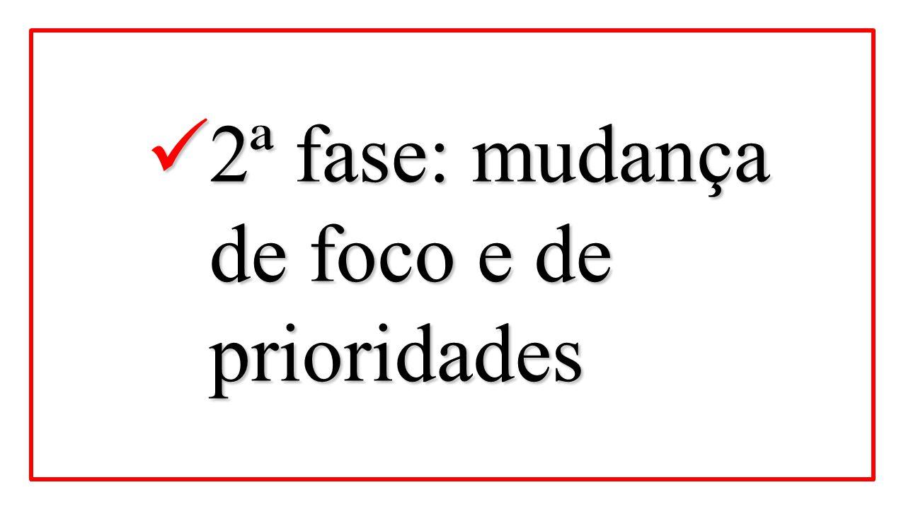 2ª fase: mudança de foco e de prioridades 2ª fase: mudança de foco e de prioridades