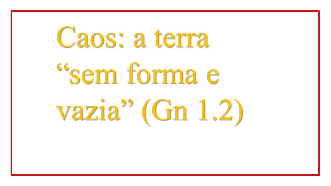 """Caos: a terra """"sem forma e vazia"""" (Gn 1.2)"""