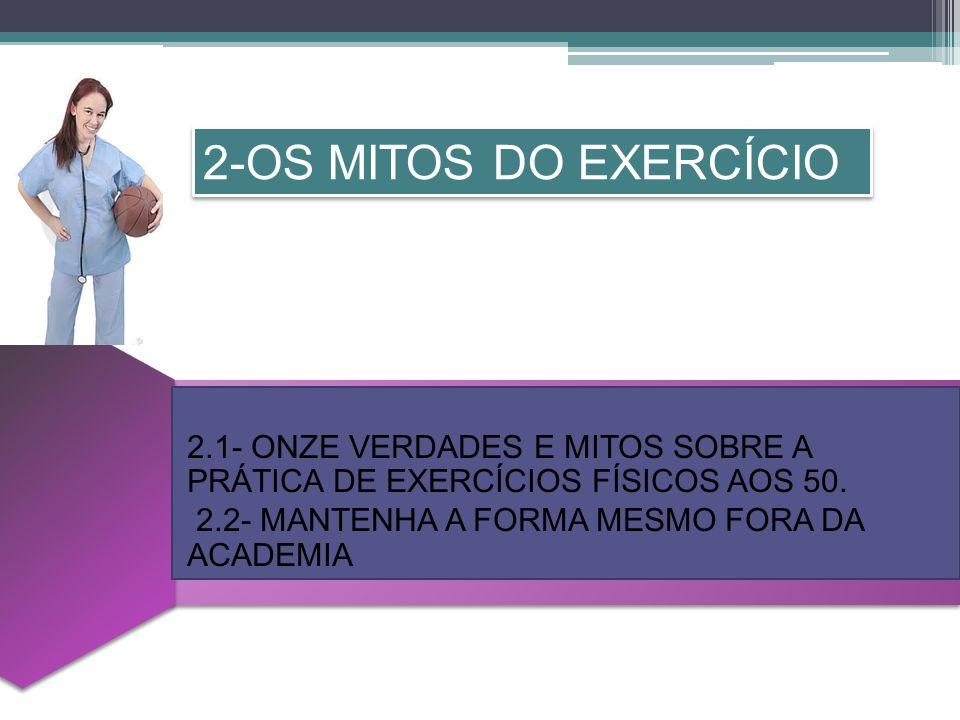 2.1- ONZE VERDADES E MITOS SOBRE A PRÁTICA DE EXERCÍCIOS FÍSICOS AOS 50.