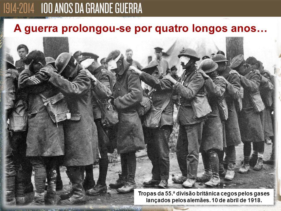 A guerra prolongou-se por quatro longos anos… Tropas da 55.ª divisão britânica cegos pelos gases lançados pelos alemães. 10 de abril de 1918.