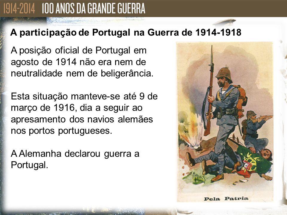 A posição oficial de Portugal em agosto de 1914 não era nem de neutralidade nem de beligerância. Esta situação manteve-se até 9 de março de 1916, dia