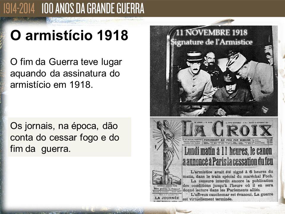 O fim da Guerra teve lugar aquando da assinatura do armistício em 1918. Os jornais, na época, dão conta do cessar fogo e do fim da guerra. O armistíci