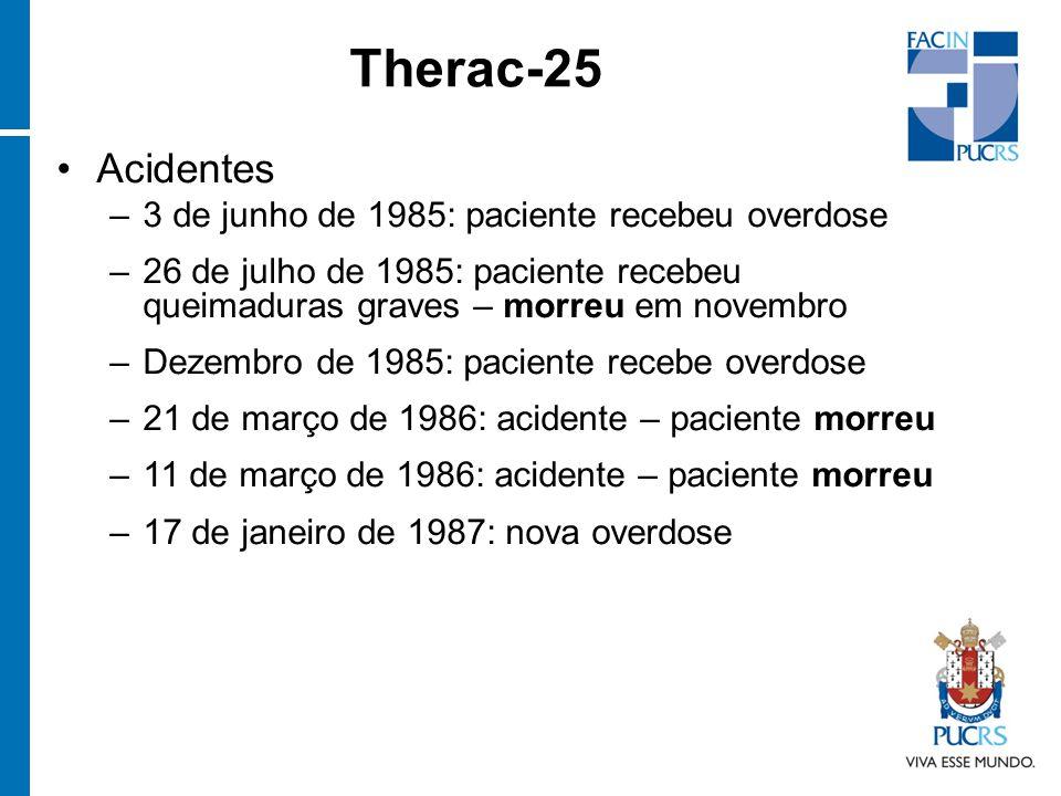 Acidentes –3 de junho de 1985: paciente recebeu overdose –26 de julho de 1985: paciente recebeu queimaduras graves – morreu em novembro –Dezembro de 1