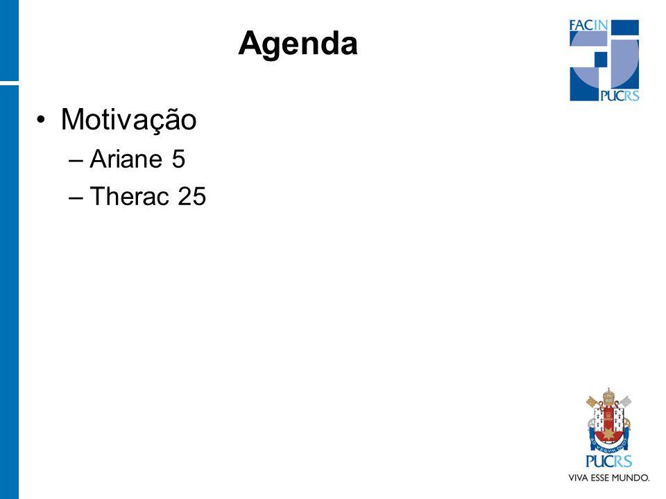 Agenda Motivação –Ariane 5 –Therac 25