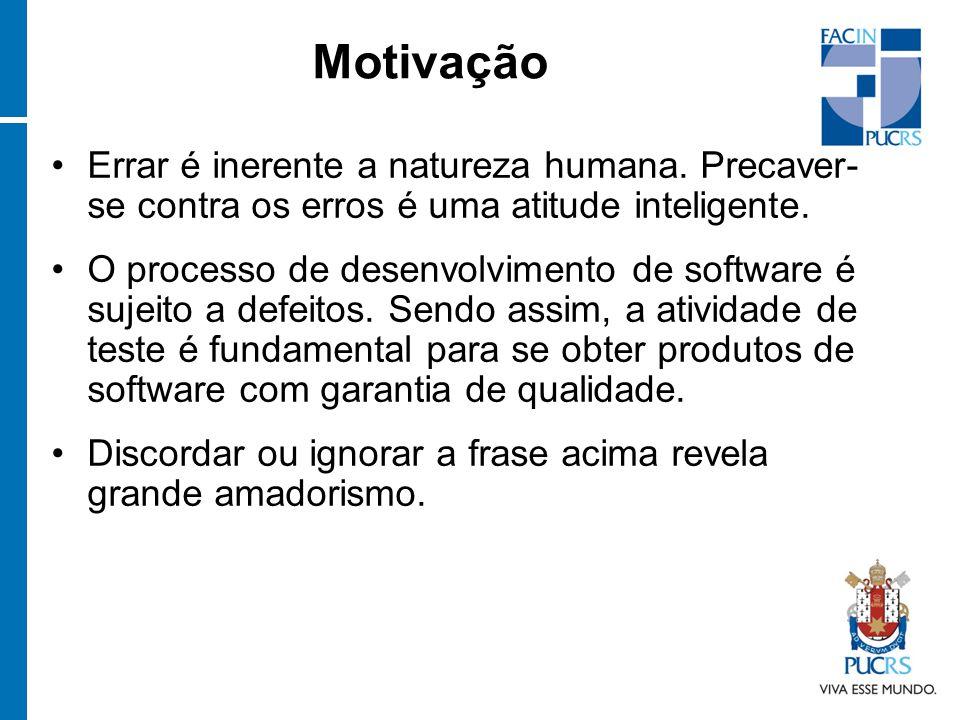 Motivação Errar é inerente a natureza humana. Precaver- se contra os erros é uma atitude inteligente. O processo de desenvolvimento de software é suje