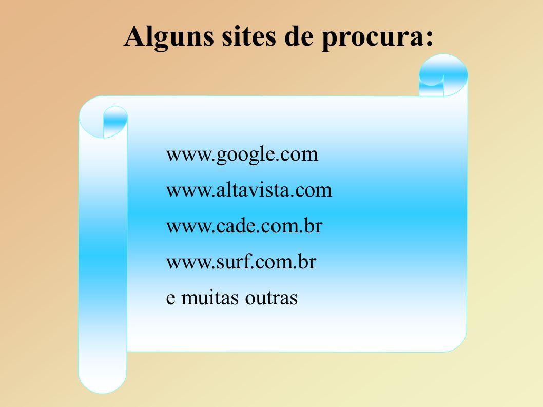 Alguns sites de procura: www.google.com www.altavista.com www.cade.com.br www.surf.com.br e muitas outras