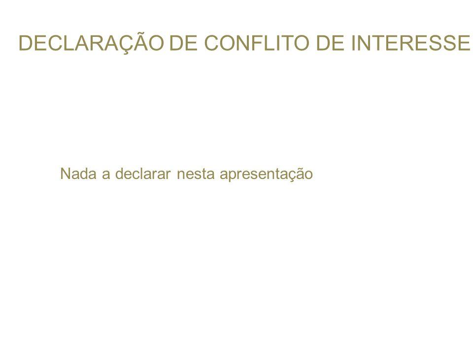 DECLARAÇÃO DE CONFLITO DE INTERESSE Nada a declarar nesta apresentação