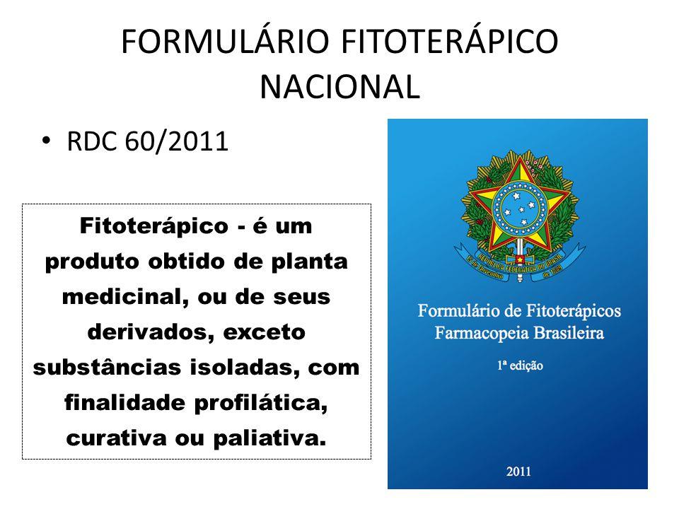FORMULÁRIO FITOTERÁPICO NACIONAL RDC 60/2011 Fitoterápico - é um produto obtido de planta medicinal, ou de seus derivados, exceto substâncias isoladas