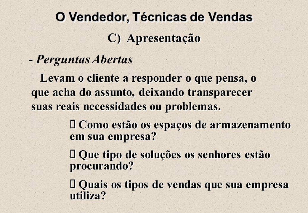 O Vendedor, Técnicas de Vendas C) Apresentação  Comunique-se claramente  Apele aos cinco sentidos do cliente  Identifique as necessidades do client